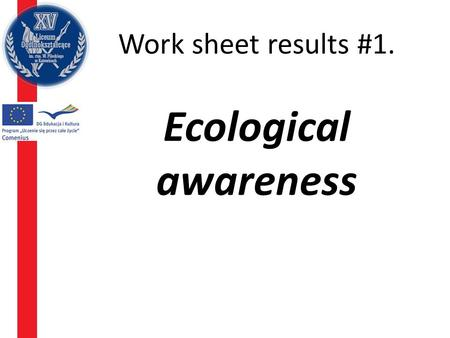 Work sheet results #1. Ecological awareness. Give 3 causes, which may encourage to use the alternative energy.