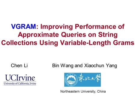 VGRAM: Improving Performance of Approximate Queries on String Collections Using Variable-Length Grams Chen Li Bin Wang and Xiaochun Yang Northeastern University,