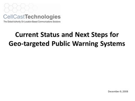 Current Status and Next Steps for Geo-targeted Public Warning Systems December 9, 2008.