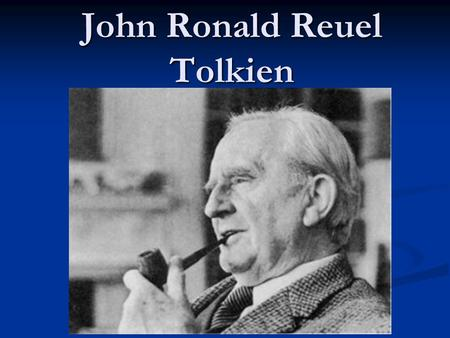 John Ronald Reuel Tolkien. John Ronald Reuel Tolkien author, academic, philologist, scholar author, academic, philologist, scholar close friend of C.