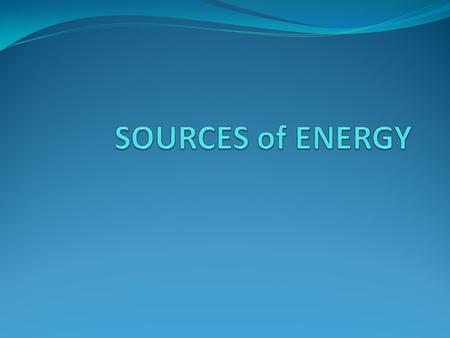 Sources of Energy Earth's energy comes from two sources- 1. The Sun (Nearly all of Earth's energy comes from the Sun.) 2.Radioactive atoms inside Earth's.