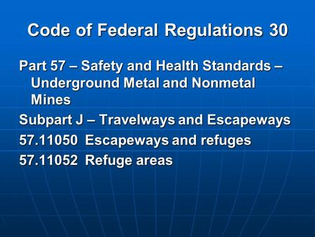 Code of Federal Regulations 30 Part 57 – Safety and Health Standards – Underground Metal and Nonmetal Mines Subpart J – Travelways and Escapeways 57.11050.