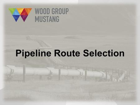 Pipeline Route Selection. Safety Minute What is a Typical Pipeline Project? There is no typical pipeline project since each pipeline project takes on.