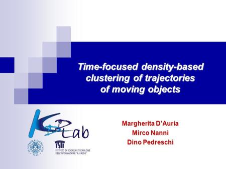 Time-focused density-based clustering of trajectories of moving objects Margherita D'Auria Mirco Nanni Dino Pedreschi.