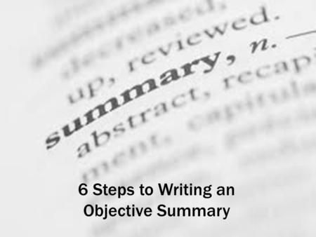 6 Steps to Writing an Objective Summary
