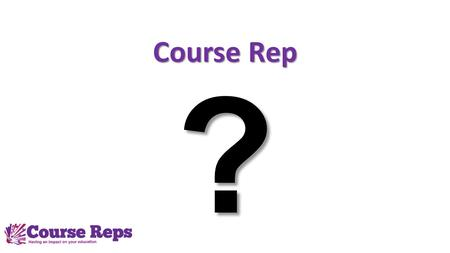 Course Rep ?. 'the action of speaking or acting on behalf of someone' REPRESENTATION rep·re·sen·ta·tion noun (The Oxford English Dictionary)