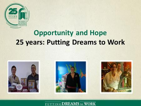 Opportunity and Hope 25 years: Putting Dreams to Work.