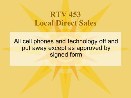 RTV 453 Local Direct Sales All cell phones and technology off and put away except as approved by signed form.