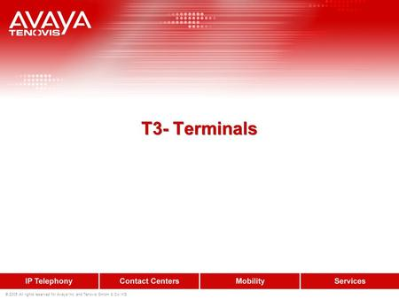 © 2005 All rights reserved for Avaya Inc. and Tenovis GmbH & Co. KG T3- Terminals.