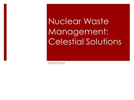 Nuclear Waste Management: Celestial Solutions David Froot.