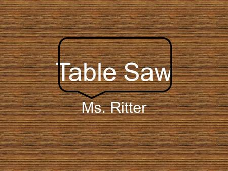 Table Saw Ms. Ritter.