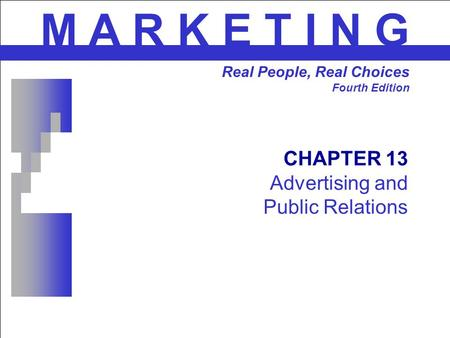 CHAPTER 13 <strong>Advertising</strong> and Public Relations M A R K E T I N G Real People, Real Choices Fourth Edition.