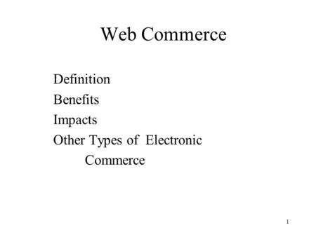 1 Web Commerce Definition Benefits Impacts Other Types of Electronic Commerce.