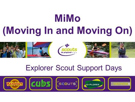 MiMo (Moving In and Moving On) Explorer Scout Support Days.