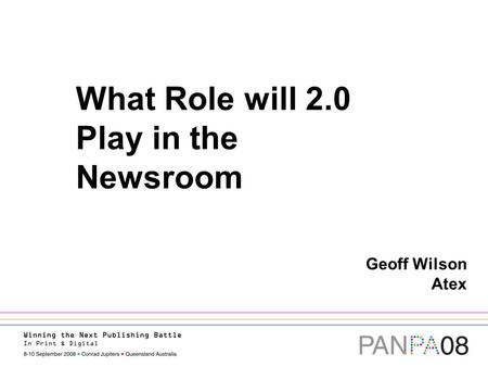 What Role will 2.0 Play in the Newsroom Geoff Wilson Atex.