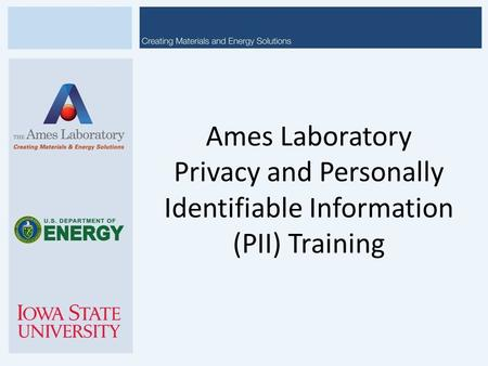 Ames Laboratory Privacy and Personally Identifiable Information (PII) Training.
