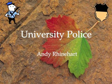 University Police Andy Rhinehart. University Police Mommy, what do the University Police do? Well Timmy, the University of Toledo Police Department (UTPD)