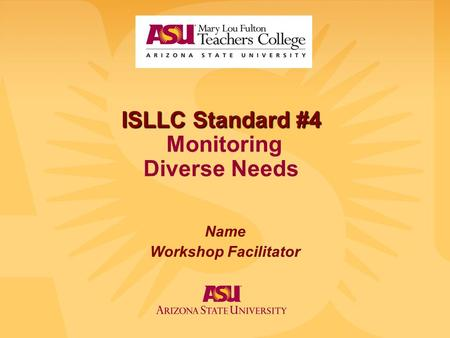 ISLLC Standard #4 ISLLC Standard #4 Monitoring Diverse Needs Name Workshop Facilitator.