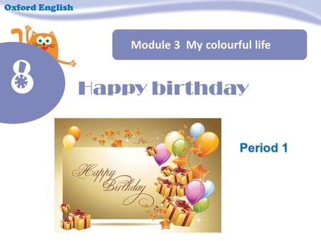 Module 3 My colourful life Oxford English Period 1 8 Happy birthday.