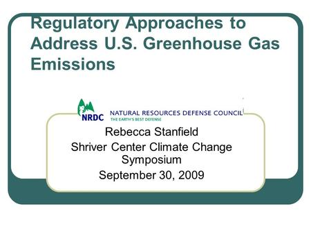 Regulatory Approaches to Address U.S. Greenhouse Gas Emissions Rebecca Stanfield Shriver Center Climate Change Symposium September 30, 2009.
