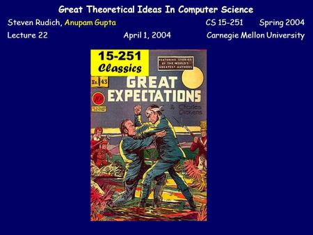 Great Theoretical Ideas In Computer Science Steven Rudich, Anupam GuptaCS 15-251 Spring 2004 Lecture 22April 1, 2004Carnegie Mellon University 15-251.