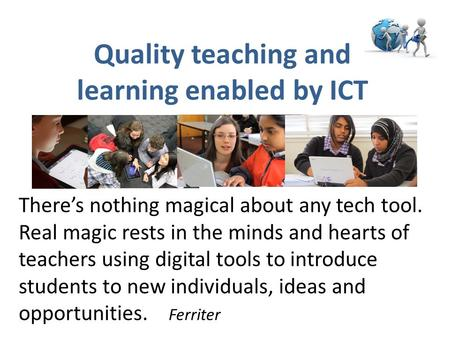 Quality teaching and learning enabled by ICT
