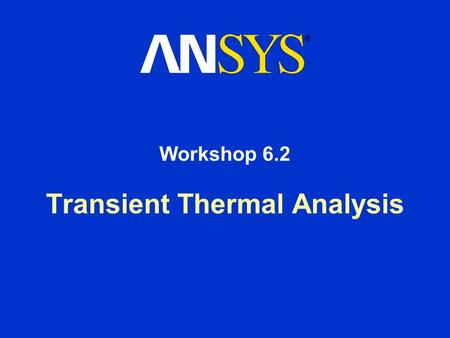 Transient Thermal Analysis Workshop 6.2. Workshop Supplement Transient Thermal Analysis August 26, 2005 Inventory #002266 WS6.2-2 Workshop 6.2 - Goals.