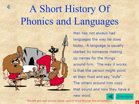 Directions x A Short History Of Phonics and Languages Man has not always had languages the way he does today. A language is usually started by someone.