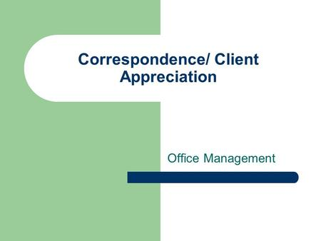 Correspondence/ Client Appreciation Office Management.