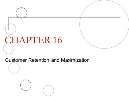 CHAPTER 16 Customer Retention and Maximization. Chapter 16 - Customer Retention and Maximization THE CUSTOMER RELATIONSHIP CONTINUUM Always-A-Share Customer.