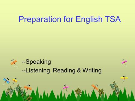 Preparation for English TSA --Speaking --Listening, Reading & Writing.
