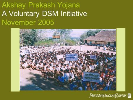 Akshay Prakash Yojana A Voluntary DSM Initiative November 2005 