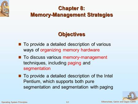 8.1 Silberschatz, Galvin and Gagne ©2005 Operating System Principles Chapter 8: Memory-Management Strategies Objectives To provide a detailed description.
