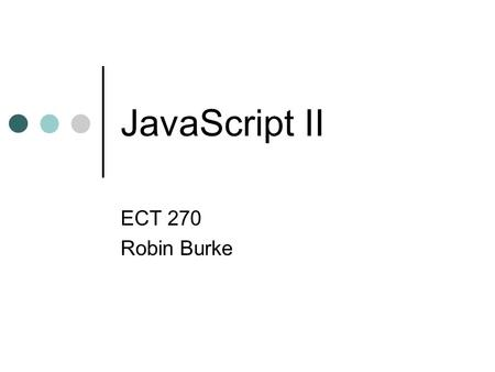 JavaScript II ECT 270 Robin Burke. Outline JavaScript review Processing Syntax Events and event handling Form validation.