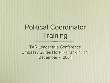 TAR Leadership Conference Embassy Suites Hotel ~ Franklin, TN December 7, 2004 TAR Leadership Conference Embassy Suites Hotel ~ Franklin, TN December 7,