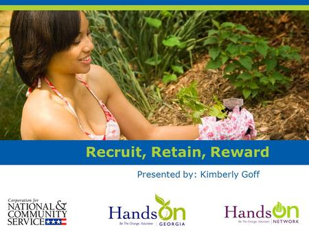 Recruit, Retain, Reward Presented by: Kimberly Goff.