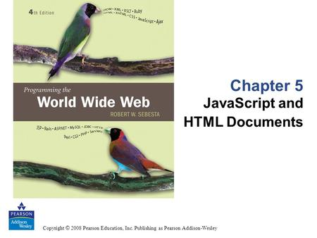 Copyright © 2008 Pearson Education, Inc. Publishing as Pearson Addison-Wesley Chapter 5 JavaScript and HTML Documents.