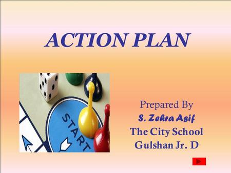 ACTION PLAN Prepared By S. Zehra Asif The City School Gulshan Jr. D.