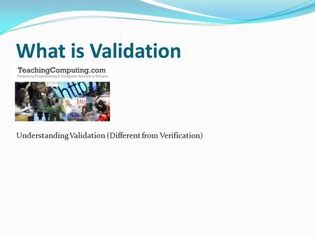 What is Validation Understanding Validation (Different from Verification)