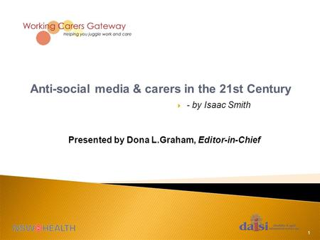 1 Anti-social media & carers in the 21st Century  - by Isaac Smith Presented by Dona L.Graham, Editor-in-Chief.