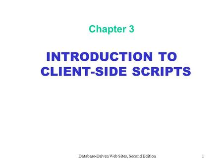Database-Driven Web Sites, Second Edition1 Chapter 3 INTRODUCTION TO CLIENT-SIDE SCRIPTS.