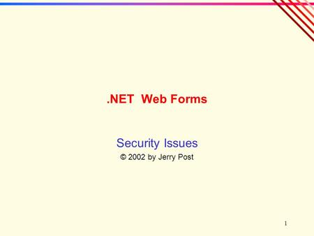 1.NET Web Forms Security Issues © 2002 by Jerry Post.