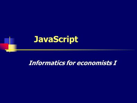 JavaScript Informatics for economists I. Introduction Programming language used in web pages. Simple and easy to use – written in HTML document. Client.