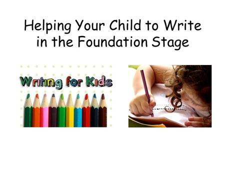 Helping Your Child to Write in the Foundation Stage.