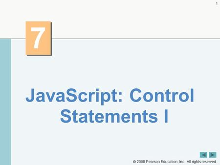  2008 Pearson Education, Inc. All rights reserved. 1 7 7 JavaScript: Control Statements I.