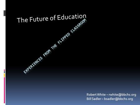 The Future of Education Robert White – Bill Sadler –
