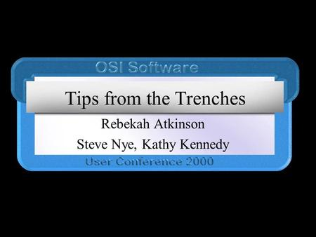 Tips from the Trenches Rebekah Atkinson Steve Nye, Kathy Kennedy.