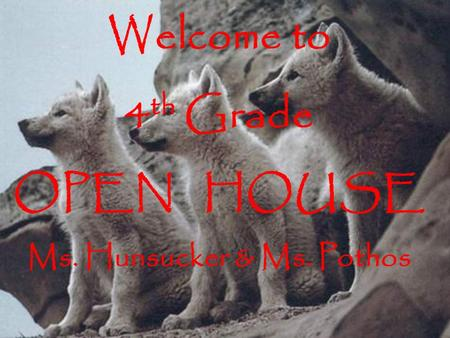 Welcome to 4 th Grade OPEN HOUSE Ms. Hunsucker & Ms. Pothos.