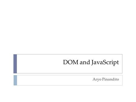 DOM and JavaScript Aryo Pinandito.