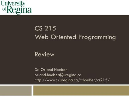 CS 215 Web Oriented Programming Review Dr. Orland Hoeber